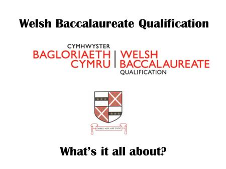 Welsh Baccalaureate Qualification What's it all about?
