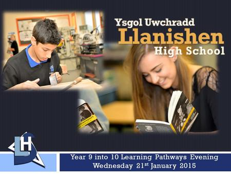 Year 9 into 10 Learning Pathways Evening Wednesday 21 st January 2015.