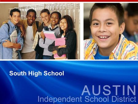 Independent School District South High School. AUSTIN Independent School District South High School Planning Committee Charge  The charge of the South.