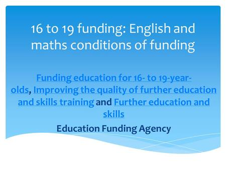 16 to 19 funding: English and maths conditions of funding Funding education for 16- to 19-year- oldsFunding education for 16- to 19-year- olds, Improving.