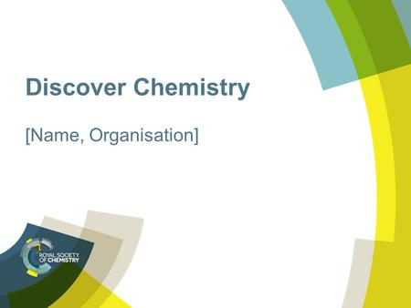 Discover Chemistry [Name, Organisation]. What do chemical scientists do? Research Investigate Discover Analyse Calculate Experiment Test Measure Monitor.