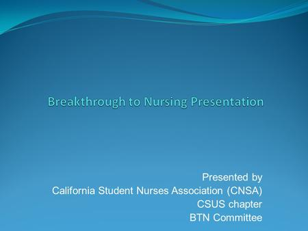 Presented by California Student Nurses Association (CNSA) CSUS chapter BTN Committee.