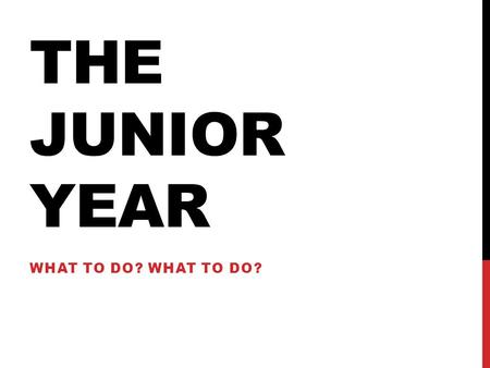THE JUNIOR YEAR WHAT TO DO?. WHAT CLASSES MUST I TAKE? 1.English 2.Foreign Language (maybe?) 3.History 4.Science 5.Math 6.Electives or Other Graduation.