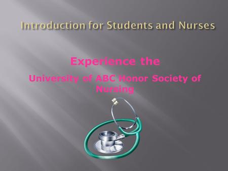 Experience the University of ABC Honor Society of Nursing.