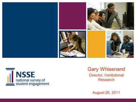Gary Whisenand Director, Institutional Research August 26, 2011.