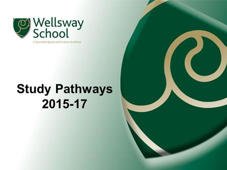 Study Pathways 2015-17. OUR CURRICULUM Lots of experiences in years 7- 9. Teaching methods focused on personalisation and progress. Pathways with a degree.