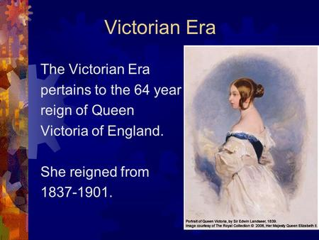 Victorian Era The Victorian Era pertains to the 64 year reign of Queen Victoria of England. She reigned from 1837-1901.
