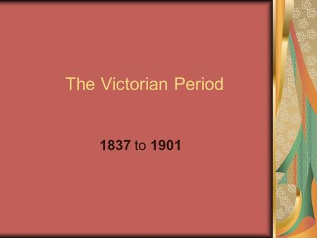 The Victorian Period 1837 to 1901. Queen Victoria Born in 1819 Father died eight months later First language → German. 3 years old → English and French.