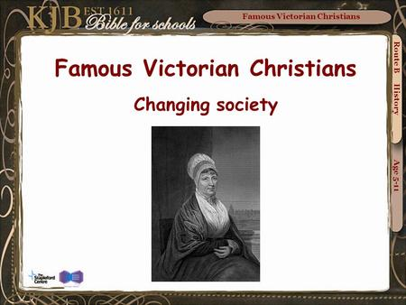 Famous Victorian Christians Route B History Age 5-11 Famous Victorian Christians Changing society.