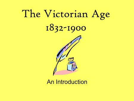 The Victorian Age 1832-1900 An Introduction.