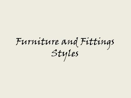 Furniture and Fittings Styles