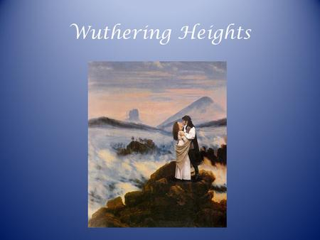 Wuthering Heights. Emily Bronte 1818-1848 Born in northern England; grew up near the Yorkshire moors Never had a career, never married, never left her.