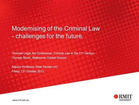 Modernising of the Criminal Law - challenges for the future. Victorian Legal Aid Conference, Criminal Law in the 21 st Century Olympic Room, Melbourne.