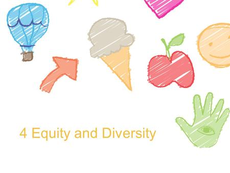 4 Equity and Diversity.