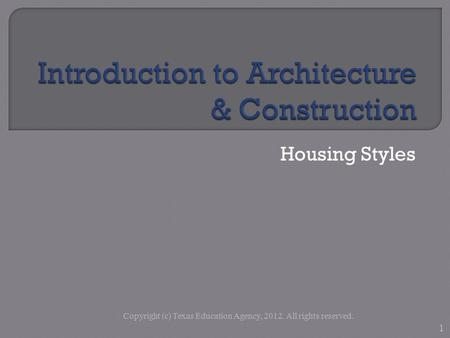 Housing Styles Copyright (c) Texas Education Agency, 2012. All rights reserved. 1.
