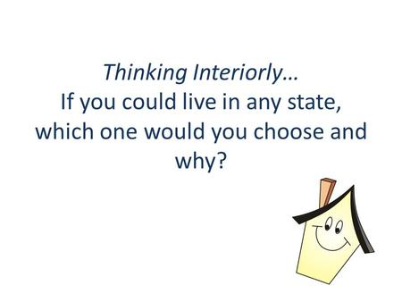 Thinking Interiorly… If you could live in any state, which one would you choose and why?