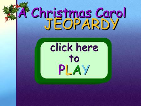 JEOPARDY A Christmas Carol click here to PLAY