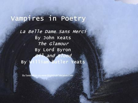 Vampires in Poetry La Belle Dame Sans Merci By John Keats The Glamour By Lord Byron Oil and Blood By William Butler Yeats By Sarah Moje via www.BrightHubEducation.Com.