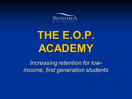 THE E.O.P. ACADEMY Increasing retention for low- income, first generation students.