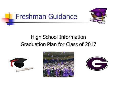 Freshman Guidance High School Information Graduation Plan for Class of 2017.