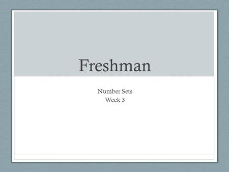 Freshman Number Sets Week 3. Review Irrational Numbers Numbers that cannot be written as a fraction Rational Numbers Numbers that can be written as a.