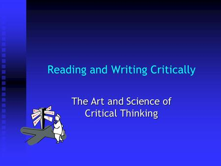 critical reading and writing and learning Developing your critical reading skills in university study you will frequently hear your lecturer or tutor encouraging you to take a critical approach to reading and researching a critical approach to reading does not mean criticising or 'finding fault.