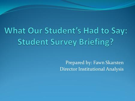 Prepared by: Fawn Skarsten Director Institutional Analysis.