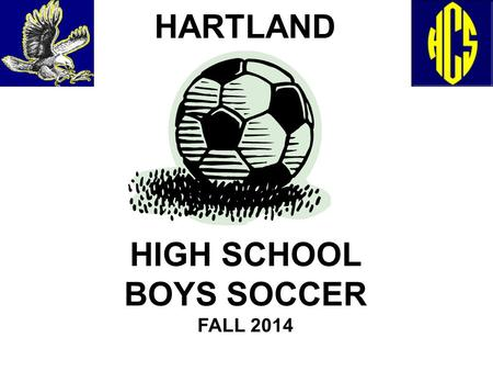 HARTLAND HIGH SCHOOL BOYS SOCCER FALL 2014. Soccer Staff VARSITY COACH: Andrew J. KartsounesHome(810) 750-5505 Cell(810) 247-1451 School (810) 626-2320.