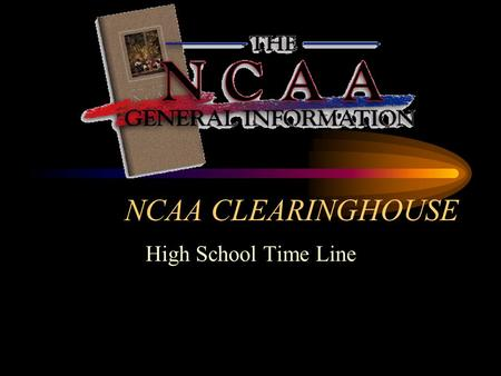 NCAA CLEARINGHOUSE High School Time Line. What is the Initial-Eligibility Clearinghouse The clearinghouse certifies whether a prospective student-athlete.