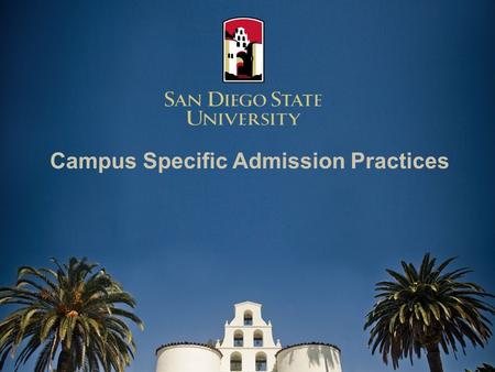 Campus Specific Admission Practices. Fall 2011 Admission 60,107 Applications received 44,901 Freshmen applications 14,751* Freshmen offered admission.