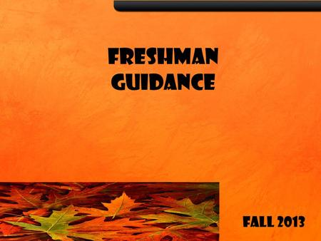 FRESHMAN GUIDANCE Fall 2013. NHS Counselors Sheneka DavisCayce Feemster A – Car J-Mh Mike Hays Amber Ward Cas-F Mi-Res Brenda EvansKeith Tremethick G-I.