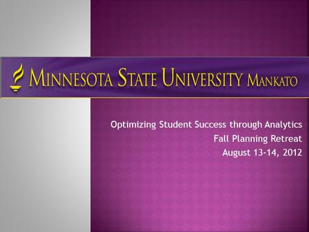 Optimizing Student Success through Analytics Fall Planning Retreat August 13-14, 2012.