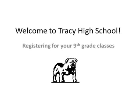 Welcome to Tracy High School! Registering for your 9 th grade classes.