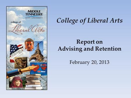 College of Liberal Arts Report on Advising and Retention February 20, 2013.