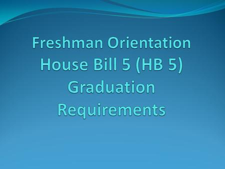 What is House Bill 5? House Bill 5 (HB 5) is a law passed during the Texas 83rd Legislative session that changed graduation requirements for students.