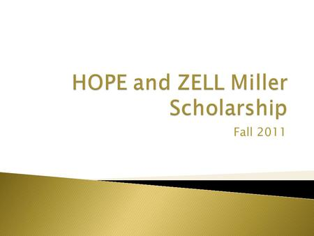 Fall 2011.  Merit Based Scholarship Program  Georgia Residents  Demonstrated Academic Achievement  Encourages postsecondary academic achievement at.