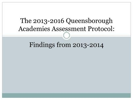 The 2013-2016 Queensborough Academies Assessment Protocol: Findings from 2013-2014.
