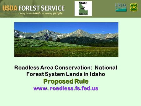 Roadless Area Conservation: National Forest System Lands in Idaho Proposed Rule www. roadless.fs.fed.us State of Idaho.