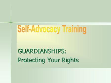 GUARDIANSHIPS: Protecting Your Rights. What is this training about? This training will help you learn: What a guardian does. What a guardian does. How.