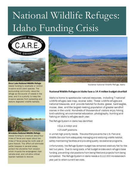 National Wildlife Refuges in Idaho face a 14.4 million budget shortfall Idaho is home to spectacular natural resources, including 7 national wildlife refuges.