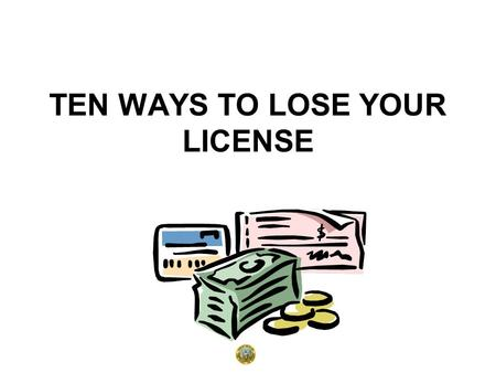 TEN WAYS TO LOSE YOUR LICENSE. PRESENTED BY: Eileen W. Mundorff, AIRC, ACS Consumer Affairs Officer Idaho Department of Insurance.