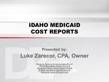 IDAHO MEDICAID COST REPORTS Presented by: Luke Zarecor, CPA, Owner Dingus, Zarecor & Associates PLLC 12015 East Main Street, Suite A Spokane Valley, Washington.