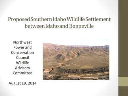 Proposed Southern Idaho Wildlife Settlement between Idaho and Bonneville Northwest Power and Conservation Council Wildlife Advisory Committee August 19,