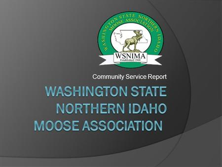 Community Service Report. Core Programs 1. Moose Youth Awareness Program 2. Special Olympics 3. Safe Surfin' Foundation 4. Tommy Moose 5. Mooseheart and.