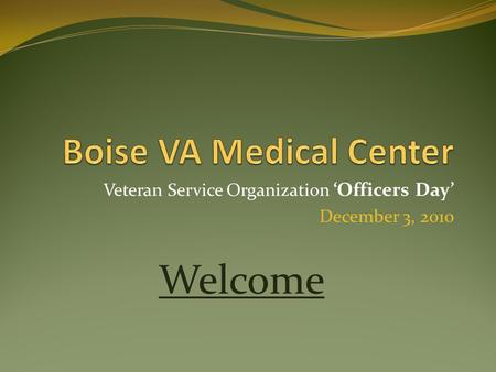 Veteran Service Organization 'Officers Day' December 3, 2010 Welcome.