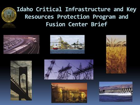 Idaho Critical Infrastructure and Key Resources Protection Program and Fusion Center Brief.