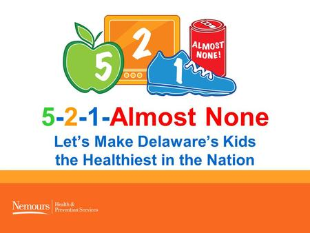5-2-1-Almost None Let's Make Delaware's Kids the Healthiest in the Nation.