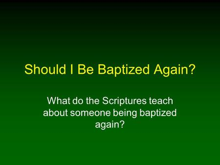Should I Be Baptized Again? What do the Scriptures teach about someone being baptized again?