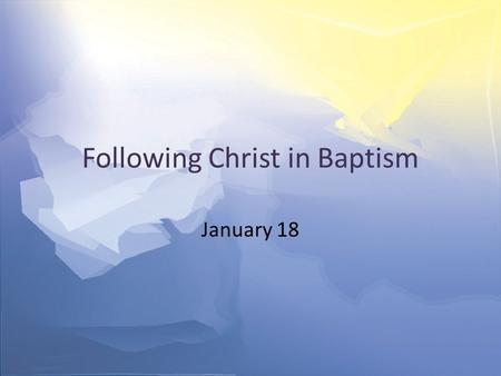 "Following Christ in Baptism January 18. Think About It … Who is the most famous person you have met or even just shaken hands with? How did this ""brush."