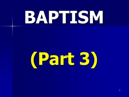 1 BAPTISM (Part 3). 2 To have the hope of eternal life: We need to what Jesus did for us BELIEVE He DIED for our sins He was BURIED He was RAISED 1 Corinthians.